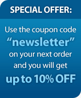 Special Offer: Use the coupon code newsletter on your next order and you will get 10% off your next order